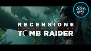 recensione Shadow of the tomb raider